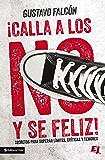 Calla los NO y sé feliz: Secretos para superar límites, críticas y temores. (Especialidades Juveniles) (Spanish Edition)