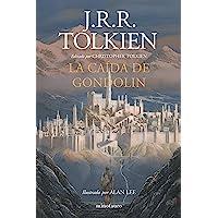 La Caída de Gondolin: Editado por Christopher Tolkien. Ilustrado por Alan Lee (Biblioteca J. R. R. Tolkien)