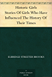 Historic Girls Stories Of Girls Who Have Influenced The History Of Their Times (English Edition)