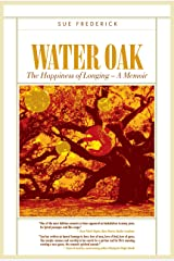 Water Oak: The Happiness of Longing – A Memoir Kindle Edition