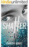 Shatter (The Choosy Beggars Series Book 1)