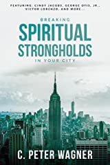 Breaking Spiritual Strongholds in Your City Kindle Edition