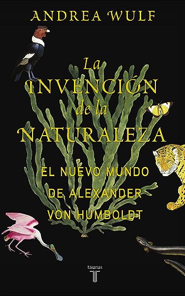 La invención de la naturaleza: El Nuevo Mundo de Alexander von Humboldt eBook: Wulf, Andrea: Amazon.es: Tienda Kindle