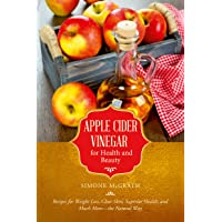 Apple Cider Vinegar for Health and Beauty: Recipes for Weight Loss, Clear Skin, Superior Health, and Much More—the…