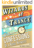 Wizards of trance - Influential confessions of a Rogue Hypnotist