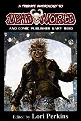 A Tribute Anthology to Deadworld and Comic Publisher Gary Reed Kindle Edition