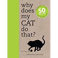 Why Does My Cat Do That?: Answers to the 50 Questions Cat Lovers Ask