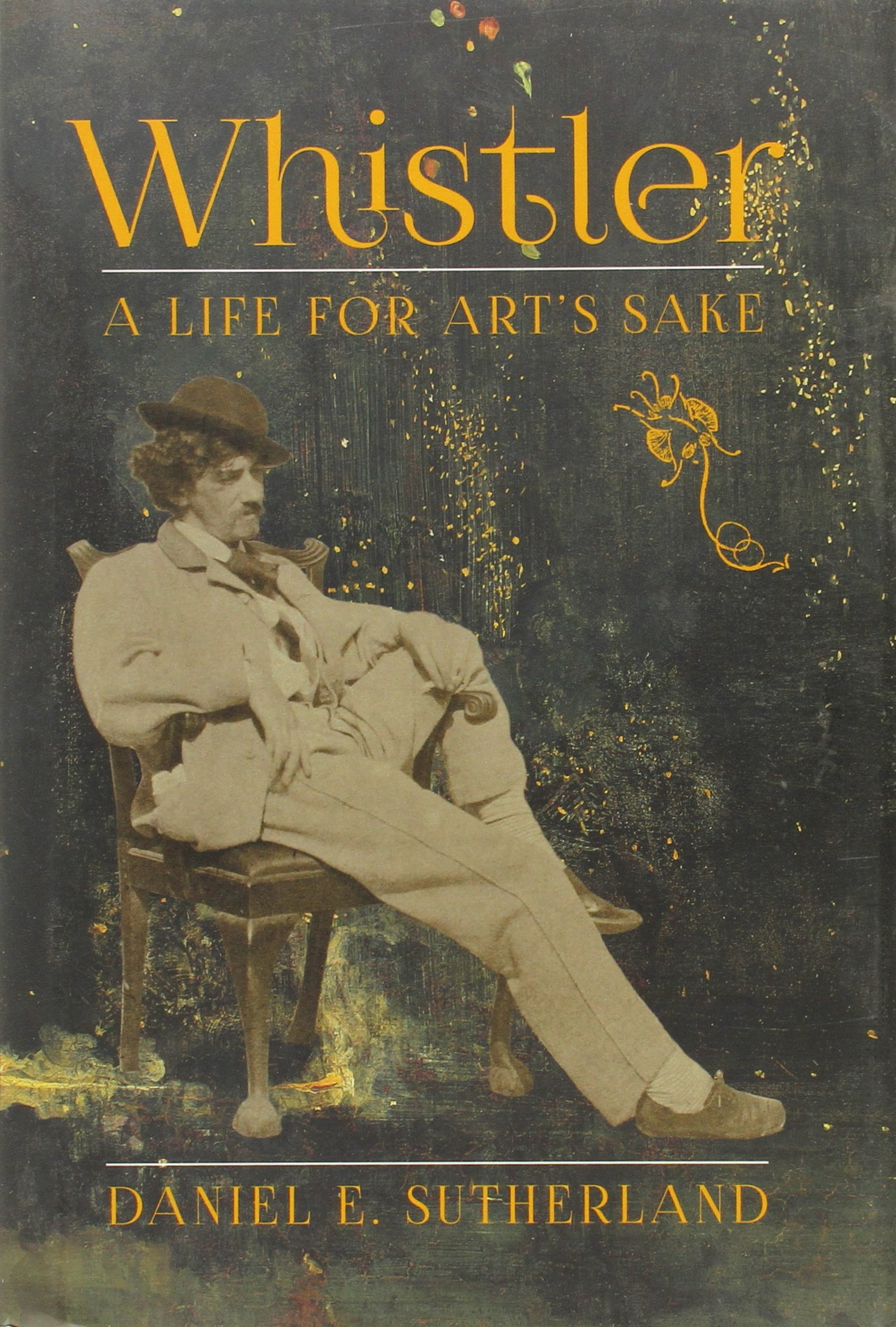 Whistler: A Life For Art's Sake: Amazon: Daniel E Sutherland:  9780300203462: Books