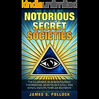 Secret Societies: Notorious Secret Societies, The Illuminati, Bilderberg Group, Freemasons, Scientology Church,Skull and Bones, Knights Templar and More.