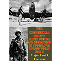 The Cinderella Front: Allied Special Air Operations In Yugoslavia During World War II
