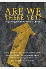Are We There Yet?: Pilgrimage in the Season of Lent Kindle Edition