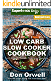 Low Carb Slow Cooker Cookbook: Over 105+ Low Carb Slow Cooker Meals, Dump Dinners Recipes, Quick & Easy Cooking Recipes, Antioxidants & Phytochemicals, ... Cookbook Weight Loss Transformation 2)