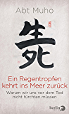 Ein Regentropfen kehrt ins Meer zurück: Warum wir uns vor dem Tod nicht fürchten müssen (German Edition)