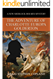 The Adventure of Charlotte Europa Golderton: A New Sherlock Holmes Mystery (New Sherlock Holmes Mysteries Book 29)