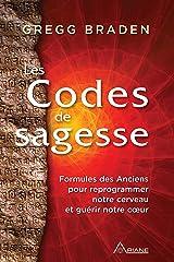 Les codes de sagesse: Formules des Anciens pour reprogrammer notre cerveau et guérir notre cœur (French Edition) eBook Kindle