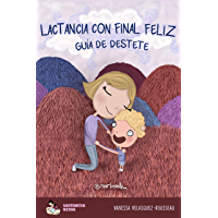 Lactancia con final FELIZ: Guía de destete (Spanish Edition)