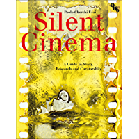 Silent Cinema: A Guide to Study, Research and Curatorship (English Edition)