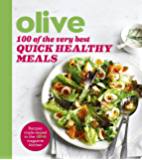 Olive: 100 of the Very Best Quick Healthy Meals (Olive Magazine)