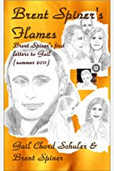 Brent Spiner's Flames: Brent Spiner's first letters to Gail (summer 2011) Kindle Edition