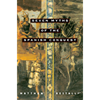 Seven Myths of the Spanish Conquest (English Edition)