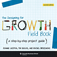 The Designing for Growth Field Book: A Step-by-Step Project Guide
