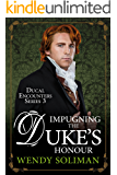 Impugning the Duke's Honour (Ducal Encounters Series 3)