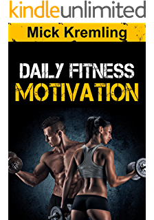 Daily Fitness Motivation: 365 Days Of The Best Motivational Quotes For  Exercise, Weight Loss