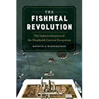 The Fishmeal Revolution: The Industrialization of the Humboldt Current Ecosystem