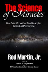 The Science of Miracles: How Scientific Method Can Be Applied to Spiritual Phenomena Kindle Edition