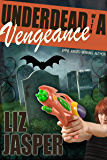 Underdead with a Vengeance (Underdead Mysteries Book 3)