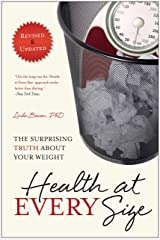 Health At Every Size: The Surprising Truth About Your Weight Kindle Edition