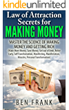 Law of Attraction Secrets for Making Money: Master the Science of Making Money and Getting Rich: Make More Money, Save Money, Get out of Debt, Retire Early, ... Miracle (thesuccesslife.com Book 2)