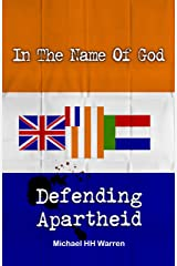 In The Name Of God: Defending Apartheid Kindle Edition