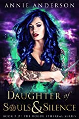 Daughter of Souls & Silence (Rogue Ethereal Book 2) Kindle Edition