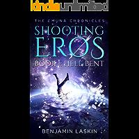 Shooting Eros - The Emuna Chronicles: Book 1: Hell-bent (Shooting Eros Series)