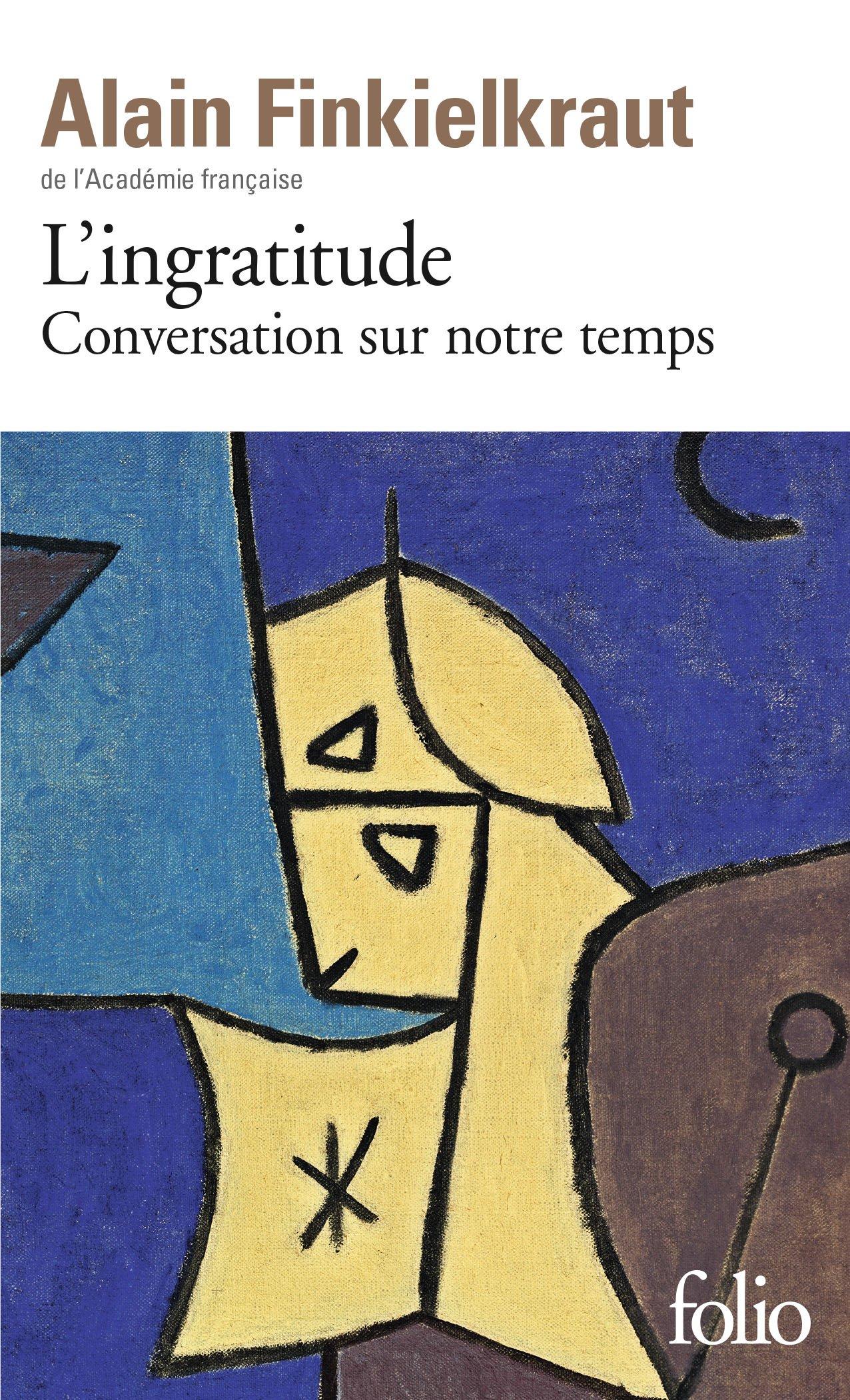LIngratitude: Conversation sur notre temps avec Antoine Robitaille Folio: Amazon.es: Alain Finkielkraut: Libros en idiomas extranjeros