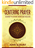 Centering Prayer: Journey to Divine Union and Healing (English Edition)