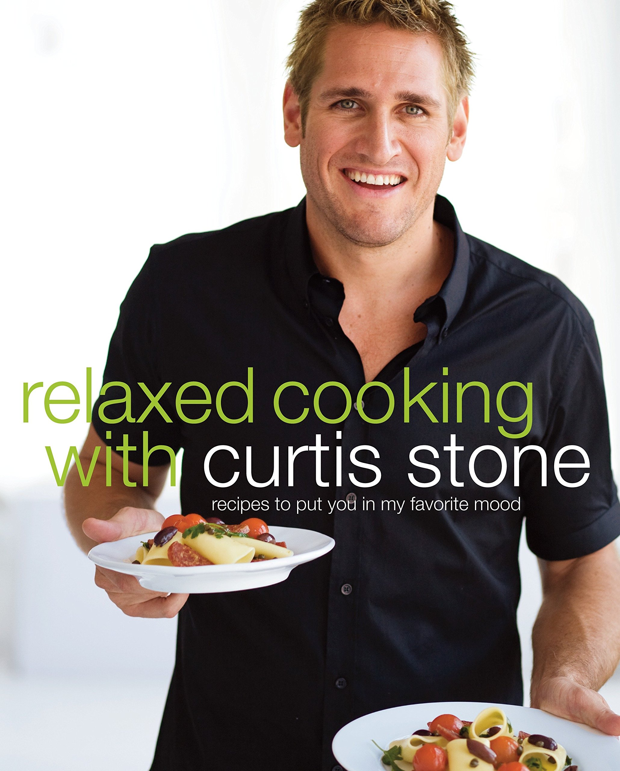 Relaxed Cooking with Curtis Stone: Recipes to Put You in My Favorite Mood pdf