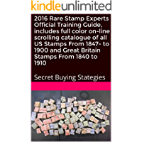 2016 Rare Stamp Experts Official Training Guide, includes full color on-line scrolling catalogue of all US Stamps From 1847 to 1900 and Great Britain Stamps From 1840 to 1910: Secret Buying Stategies