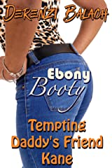 Tempting Daddy's Friend Kane (Ebony Booty Book 3) Kindle Edition