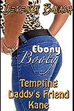 Tempting Daddy's Friend Kane (Ebony Booty Book 3)