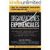 Organizaciones Exponenciales: Por qué existen nuevas organizaciones diez veces más escalables y rentables que la tuya (y qué
