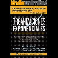 Organizaciones Exponenciales: Por qué existen nuevas organizaciones diez veces más escalables y rentables que la tuya (y…