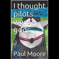 I thought pilots were gods (English Edition)