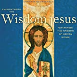 Encountering the Wisdom Jesus: Quickening the Kingdom of Heaven Within