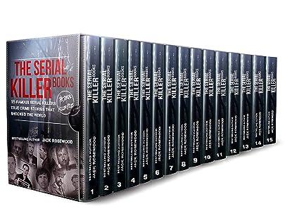 The Serial Killer Books: 15 Famous Serial Killers True Crime Stories That Shocked The World (The Serial Killer Files)