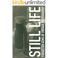 Still Life (Forgotten gems of vintage photography Book 1)