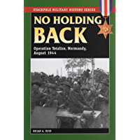 No Holding Back: Operation Totalize, Normandy, August 1944 (Stackpole Military History Series)