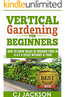 Vertical Gardening For Beginners: How To Grow 40 Pounds Of Organic Food In  A 4x4