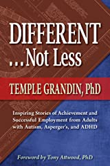 Different . . . Not Less: Inspiring Stories of Achievement and Successful Employment from Adults with Autism, Asperger's, and ADHD Paperback